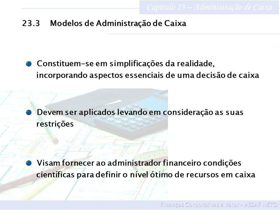 Capítulo 23 – Administração de Caixa 23.3Modelos de Administração de Caixa Visam fornecer ao administrador financeiro condições científicas para defin