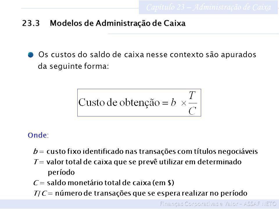 Capítulo 23 – Administração de Caixa 23.3Modelos de Administração de Caixa Onde: b = custo fixo identificado nas transações com títulos negociáveis T