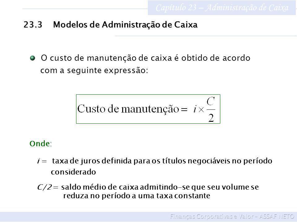 Capítulo 23 – Administração de Caixa 23.3Modelos de Administração de Caixa Onde: i = taxa de juros definida para os títulos negociáveis no período con