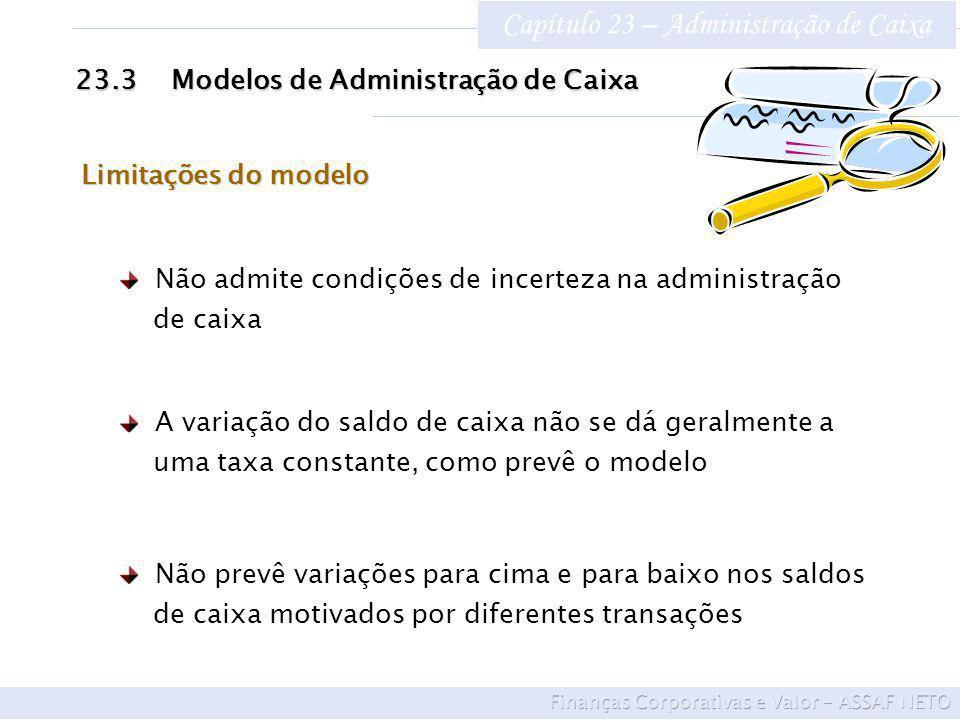 Capítulo 23 – Administração de Caixa 23.3Modelos de Administração de Caixa Limitações do modelo Não admite condições de incerteza na administração de