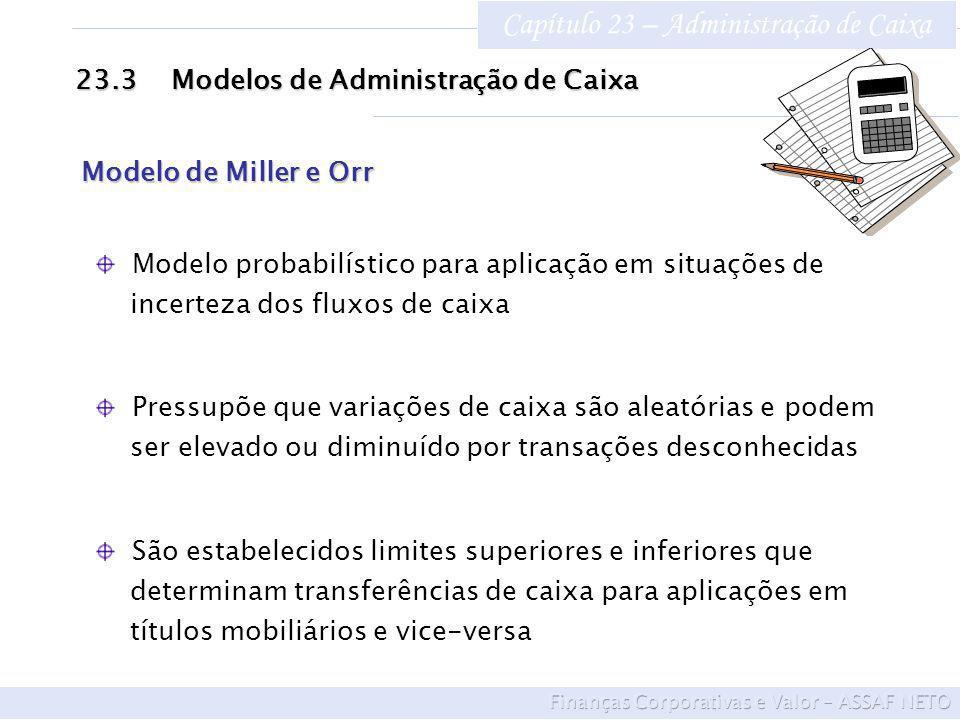 Capítulo 23 – Administração de Caixa 23.3Modelos de Administração de Caixa Modelo probabilístico para aplicação em situações de incerteza dos fluxos d
