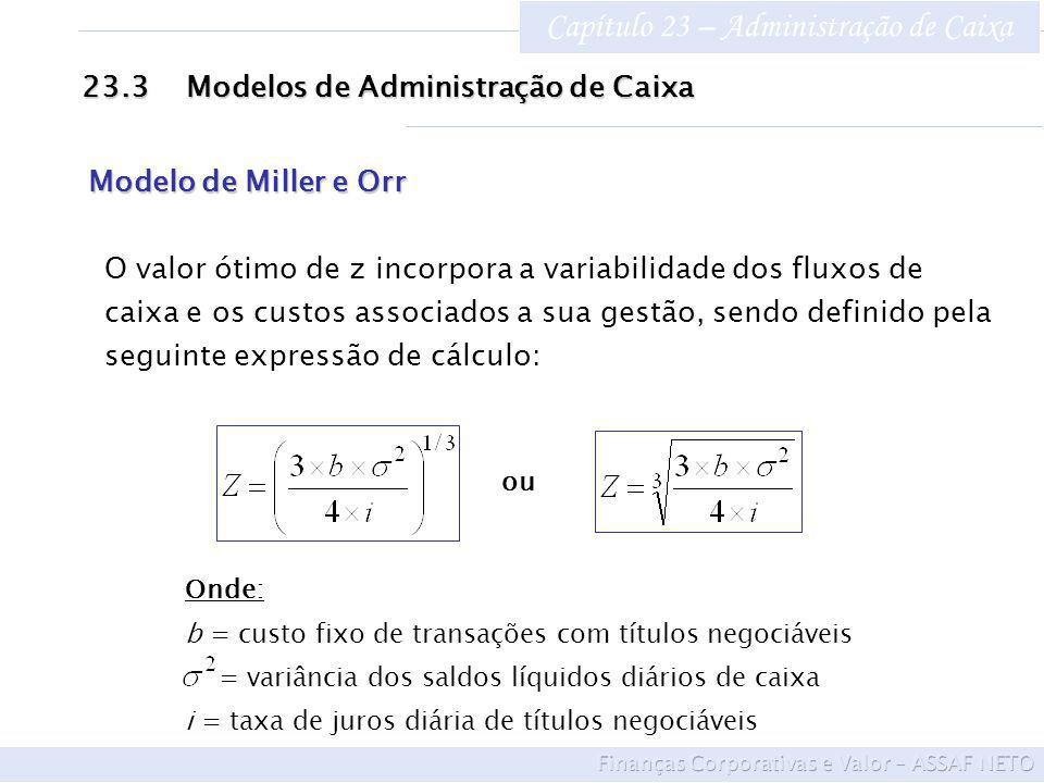 Capítulo 23 – Administração de Caixa 23.3Modelos de Administração de Caixa Modelo de Miller e Orr ou Onde: b = custo fixo de transações com títulos ne