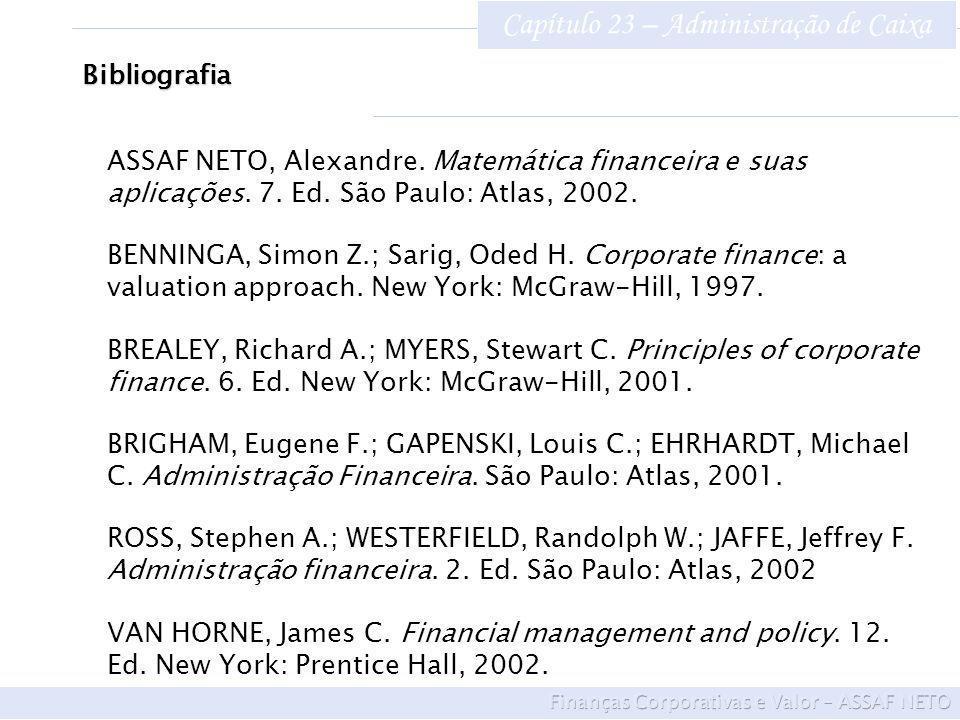 Capítulo 23 – Administração de Caixa Bibliografia ASSAF NETO, Alexandre. Matemática financeira e suas aplicações. 7. Ed. São Paulo: Atlas, 2002. BENNI