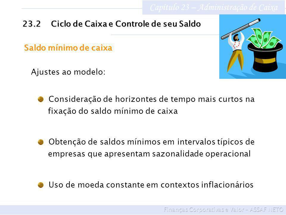 Capítulo 23 – Administração de Caixa 23.2Ciclo de Caixa e Controle de seu Saldo Saldo mínimo de caixa Ajustes ao modelo: Consideração de horizontes de