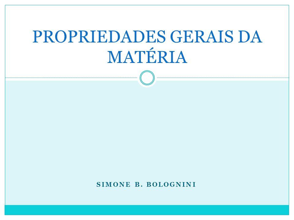 SIMONE B. BOLOGNINI PROPRIEDADES GERAIS DA MATÉRIA
