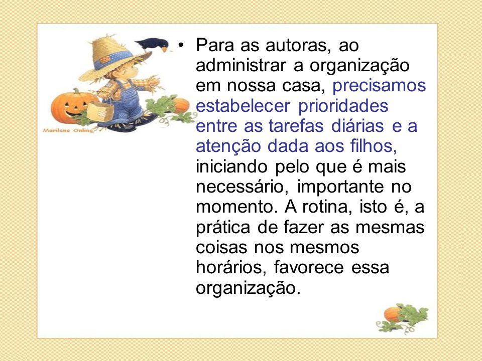 •Para as autoras, ao administrar a organização em nossa casa, precisamos estabelecer prioridades entre as tarefas diárias e a atenção dada aos filhos,