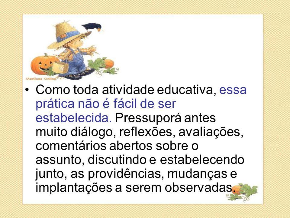 •Como toda atividade educativa, essa prática não é fácil de ser estabelecida. Pressuporá antes muito diálogo, reflexões, avaliações, comentários abert