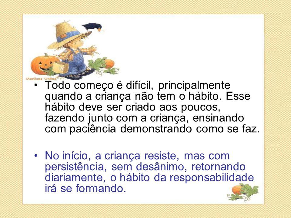 •Todo começo é difícil, principalmente quando a criança não tem o hábito. Esse hábito deve ser criado aos poucos, fazendo junto com a criança, ensinan