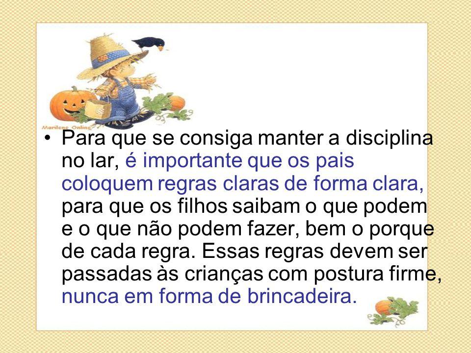 •Para que se consiga manter a disciplina no lar, é importante que os pais coloquem regras claras de forma clara, para que os filhos saibam o que podem