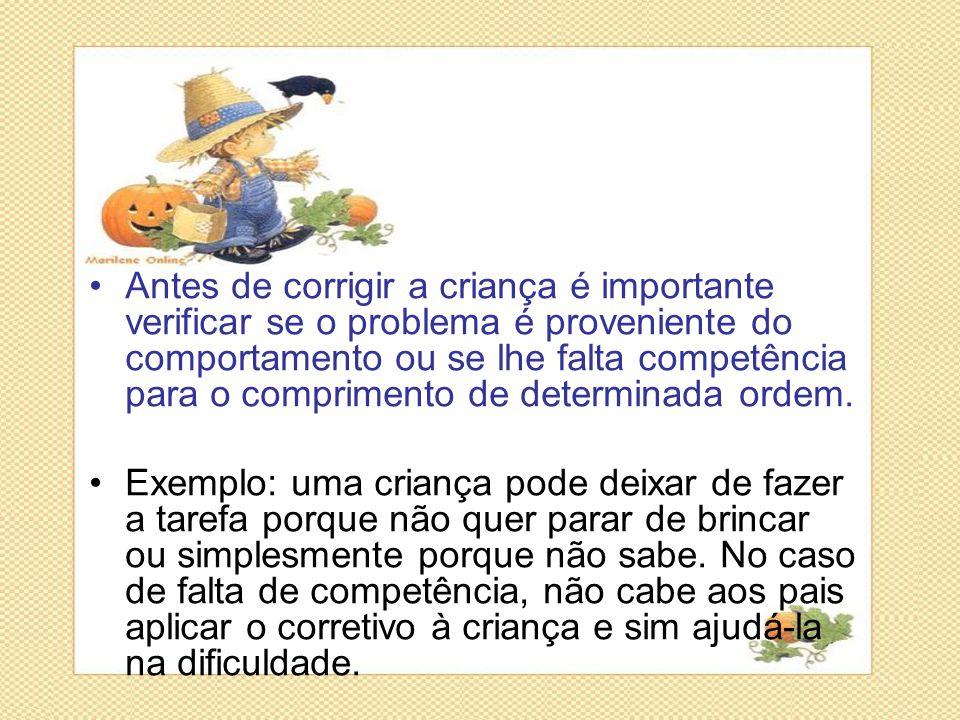 •Antes de corrigir a criança é importante verificar se o problema é proveniente do comportamento ou se lhe falta competência para o comprimento de det
