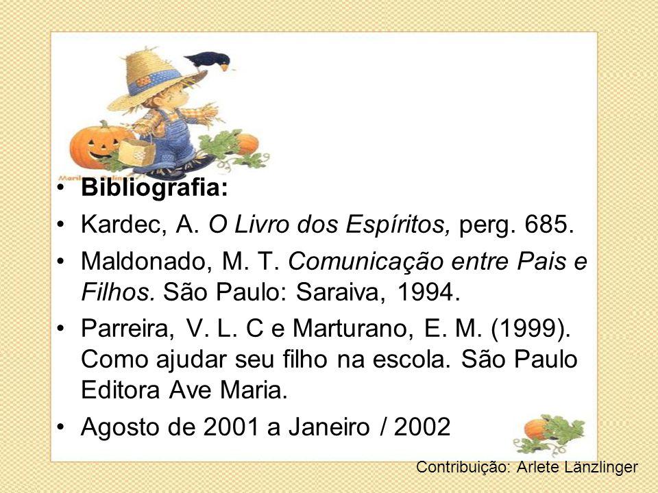 •Bibliografia: •Kardec, A. O Livro dos Espíritos, perg. 685. •Maldonado, M. T. Comunicação entre Pais e Filhos. São Paulo: Saraiva, 1994. •Parreira, V