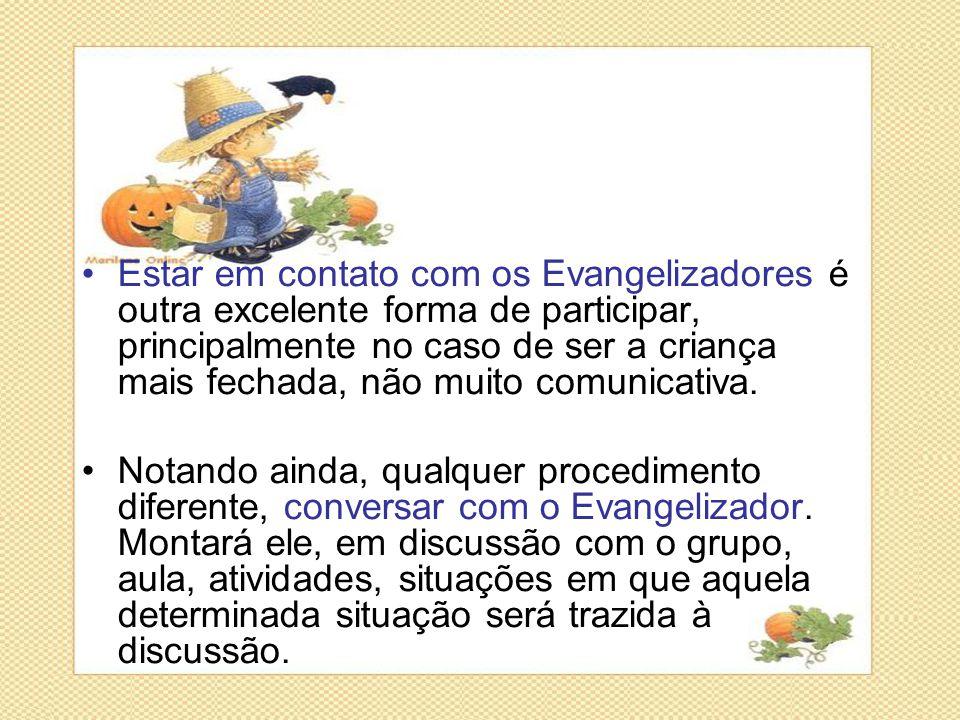 •Estar em contato com os Evangelizadores é outra excelente forma de participar, principalmente no caso de ser a criança mais fechada, não muito comuni
