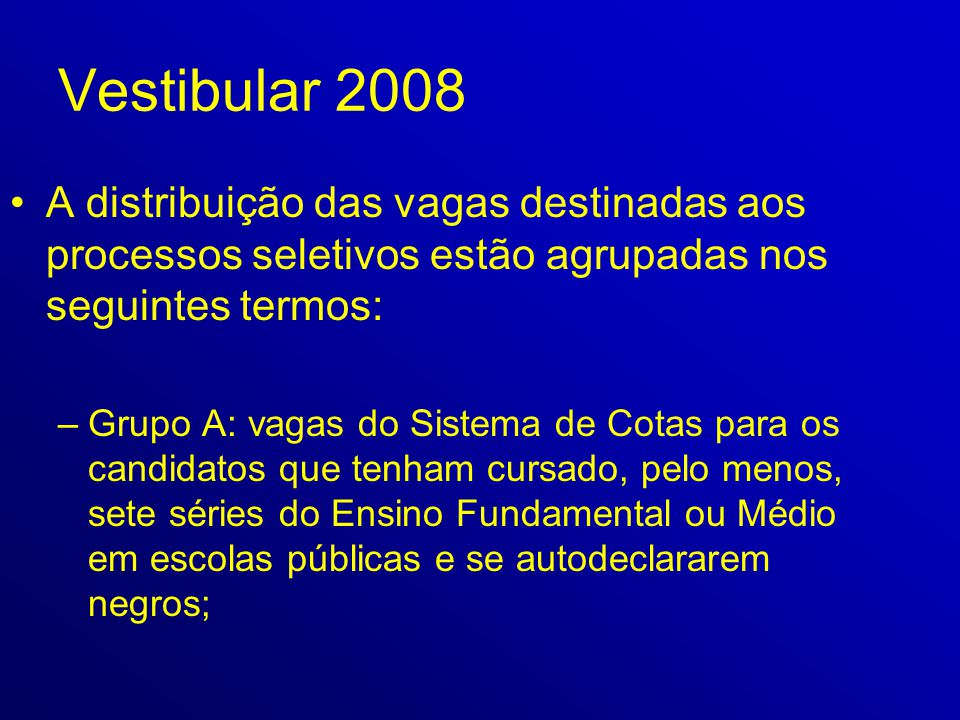 Vestibular 2008 •A distribuição das vagas destinadas aos processos seletivos estão agrupadas nos seguintes termos: –Grupo A: vagas do Sistema de Cotas