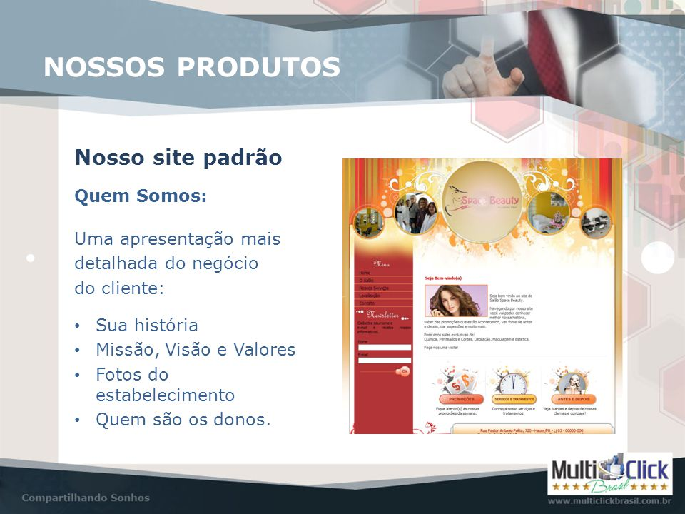 Quem Somos: Nosso site padrão Uma apresentação mais detalhada do negócio do cliente: NOSSOS PRODUTOS • Sua história • Missão, Visão e Valores • Fotos