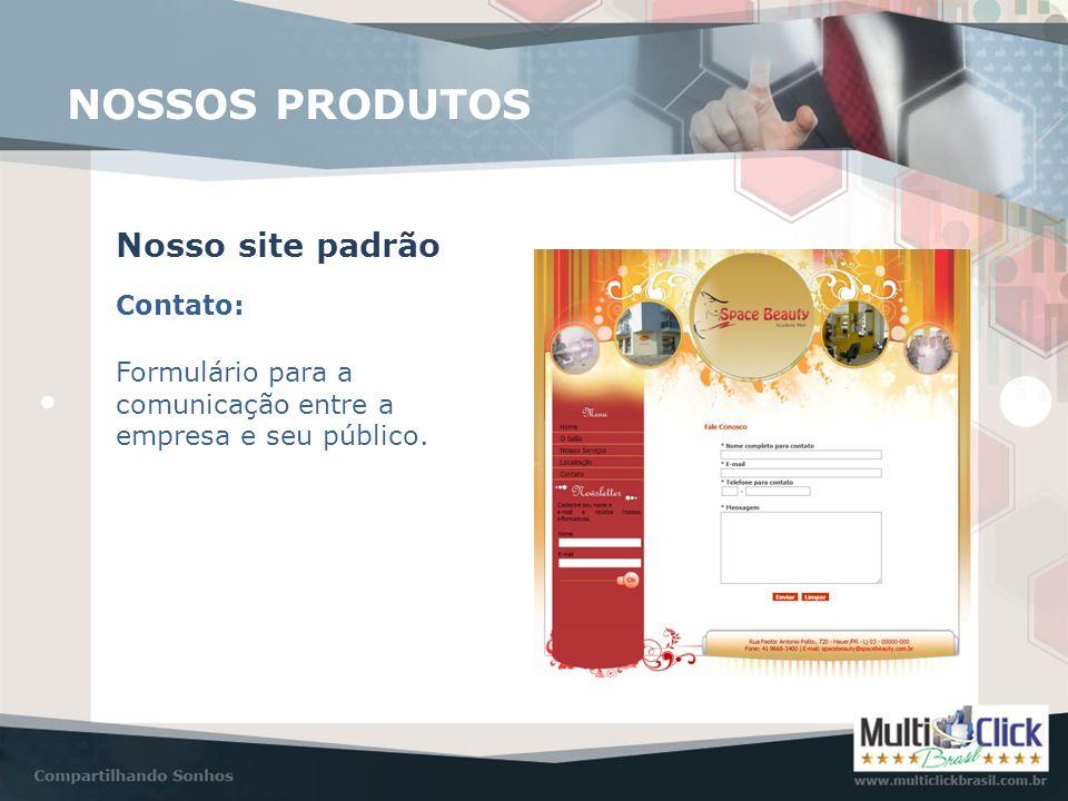 Contato: Nosso site padrão NOSSOS PRODUTOS Formulário para a comunicação entre a empresa e seu público.