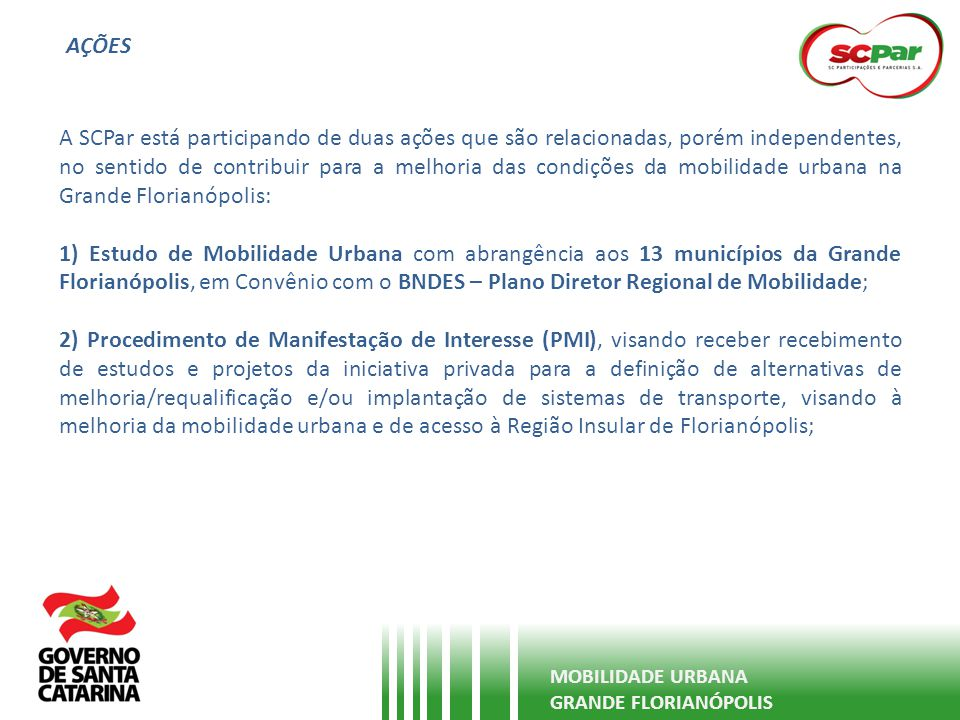 PROCEDIMENTO DE MANIFESTAÇÃO DE INTERESSE MOBILIDADE URBANA GRANDE FLORIANÓPOLIS 1ª Fase - 12 propostas: - 9 propostas de transporte rodoviário (3 túneis e 6 pontes); - 3 propostas de transporte público (Teleférico, Marítimo, VLP);Proponentes Solução Proposta Andrade Gutierrez Túnel e Aterro CCR/ESSETeleférico/Marítimo CONCEB Ponte Móvel CONTERN Ponte e Aterro Engevix/Paulitec Jaime Lerner Associados Marítimo Jaqueline Carvalho Ponte, Túnel e Ihas Artificiais LDJ/COMAPAYA Ponte e Aterro Odebrecht/OAS Veículo Leve Sobre Pneus (VLP) Queiroz Galvão Túnel em Rocha SOTEPA/Iguatemi Ponte e Anel Viário Insular WD Engenharia Ponte e Elevados