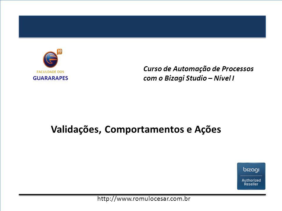 http://www.innovogroup.com.br Validações, Comportamentos e Ações Curso de Automação de Processos com o Bizagi Studio – Nível I http://www.romulocesar.