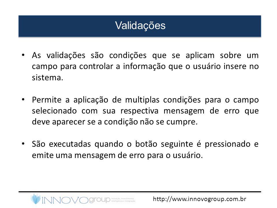 http://www.innovogroup.com.br Validações • As validações são condições que se aplicam sobre um campo para controlar a informação que o usuário insere