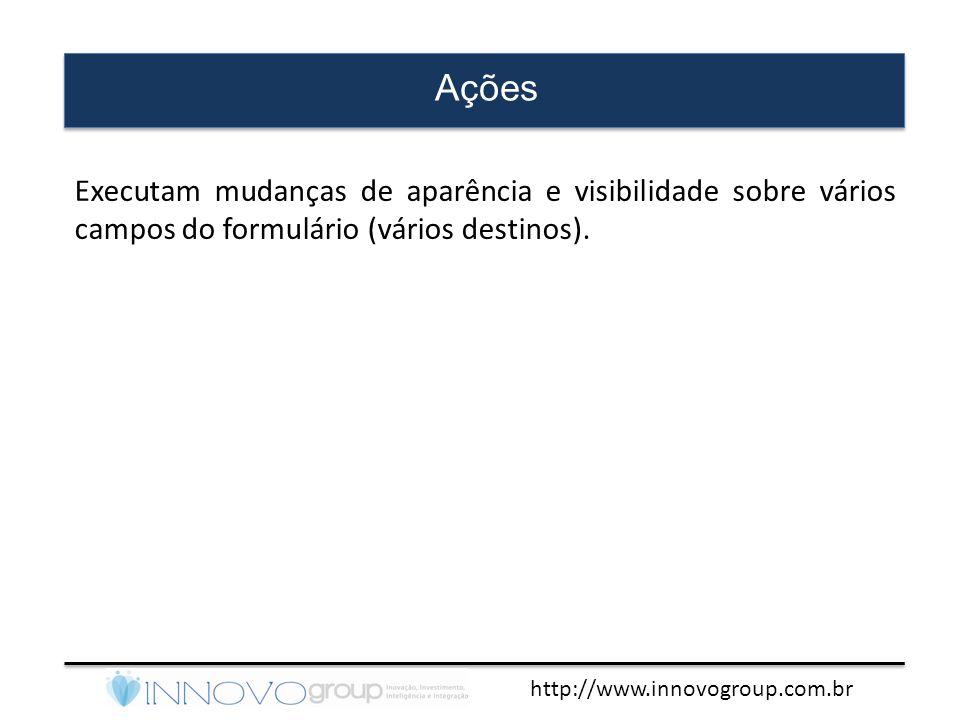 http://www.innovogroup.com.br Ações Executam mudanças de aparência e visibilidade sobre vários campos do formulário (vários destinos).