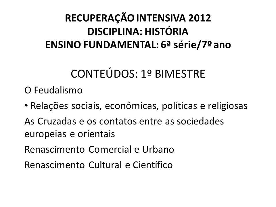 RECUPERAÇÃO INTENSIVA 2012 DISCIPLINA: HISTÓRIA ENSINO FUNDAMENTAL: 6ª série/7º ano CONTEÚDOS: 1º BIMESTRE O Feudalismo • Relações sociais, econômicas
