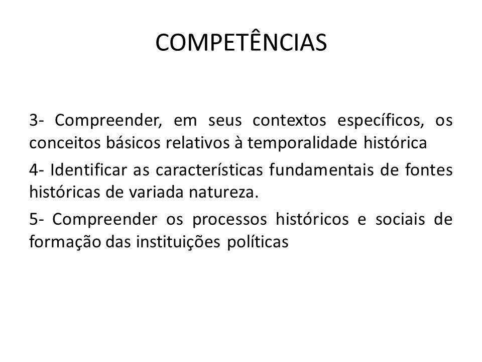 COMPETÊNCIAS 3- Compreender, em seus contextos específicos, os conceitos básicos relativos à temporalidade histórica 4- Identificar as características