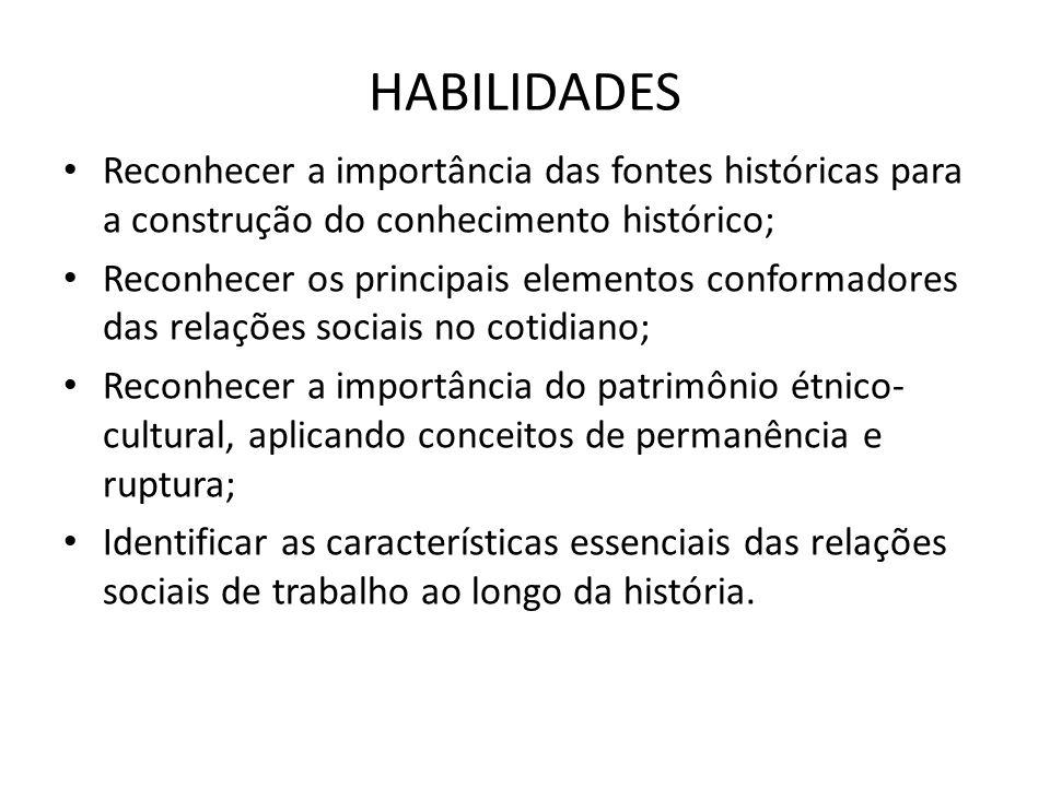 HABILIDADES • Reconhecer a importância das fontes históricas para a construção do conhecimento histórico; • Reconhecer os principais elementos conform