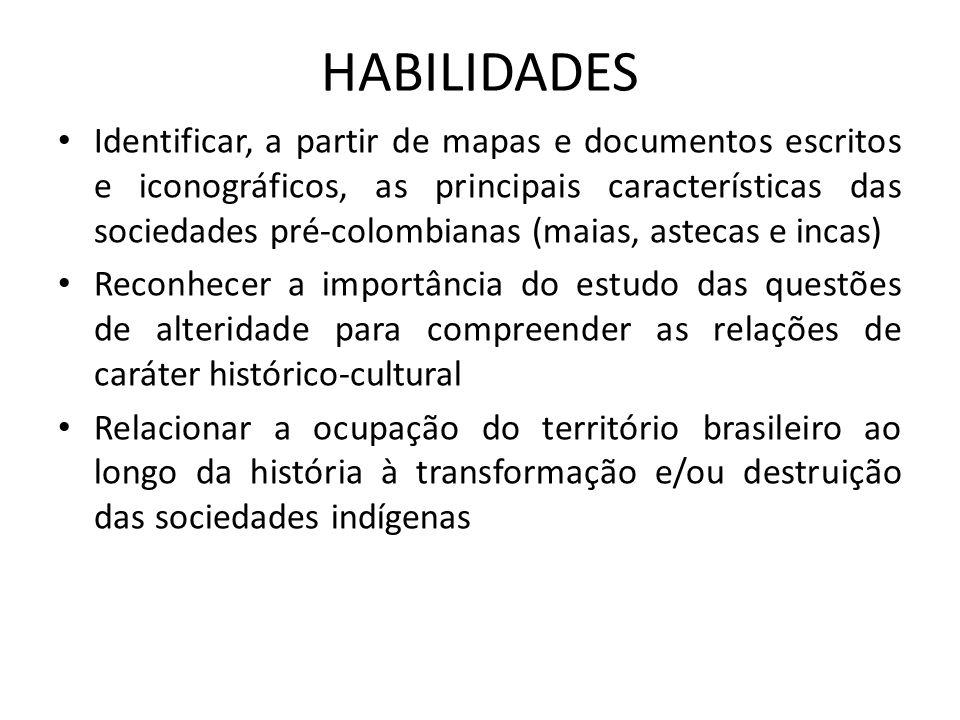 HABILIDADES • Identificar, a partir de mapas e documentos escritos e iconográficos, as principais características das sociedades pré-colombianas (maia