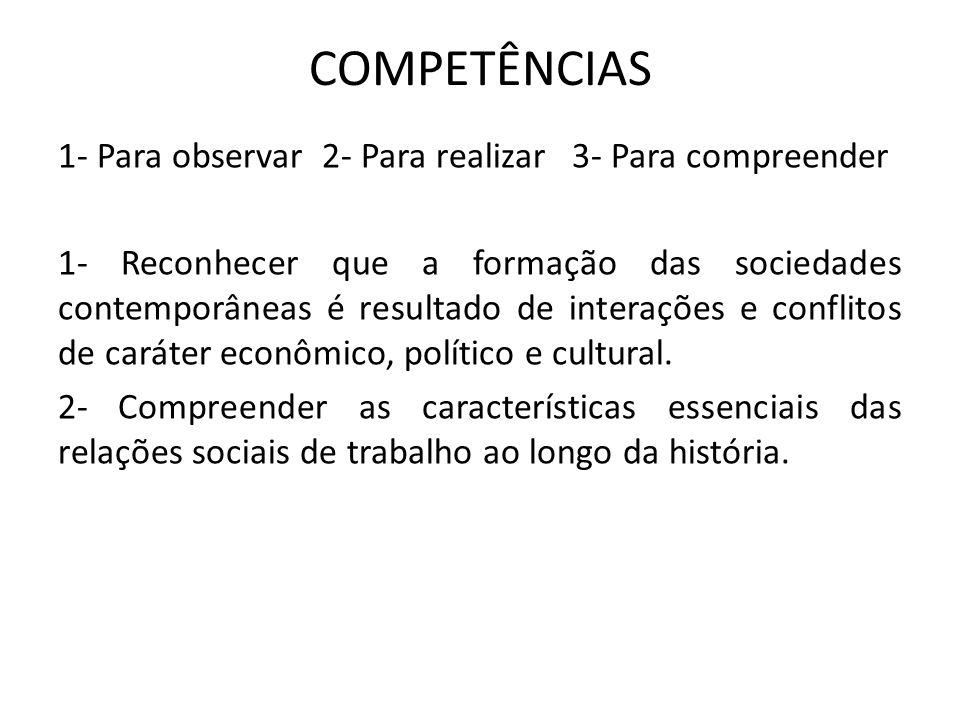 COMPETÊNCIAS 1- Para observar 2- Para realizar 3- Para compreender 1- Reconhecer que a formação das sociedades contemporâneas é resultado de interaçõe