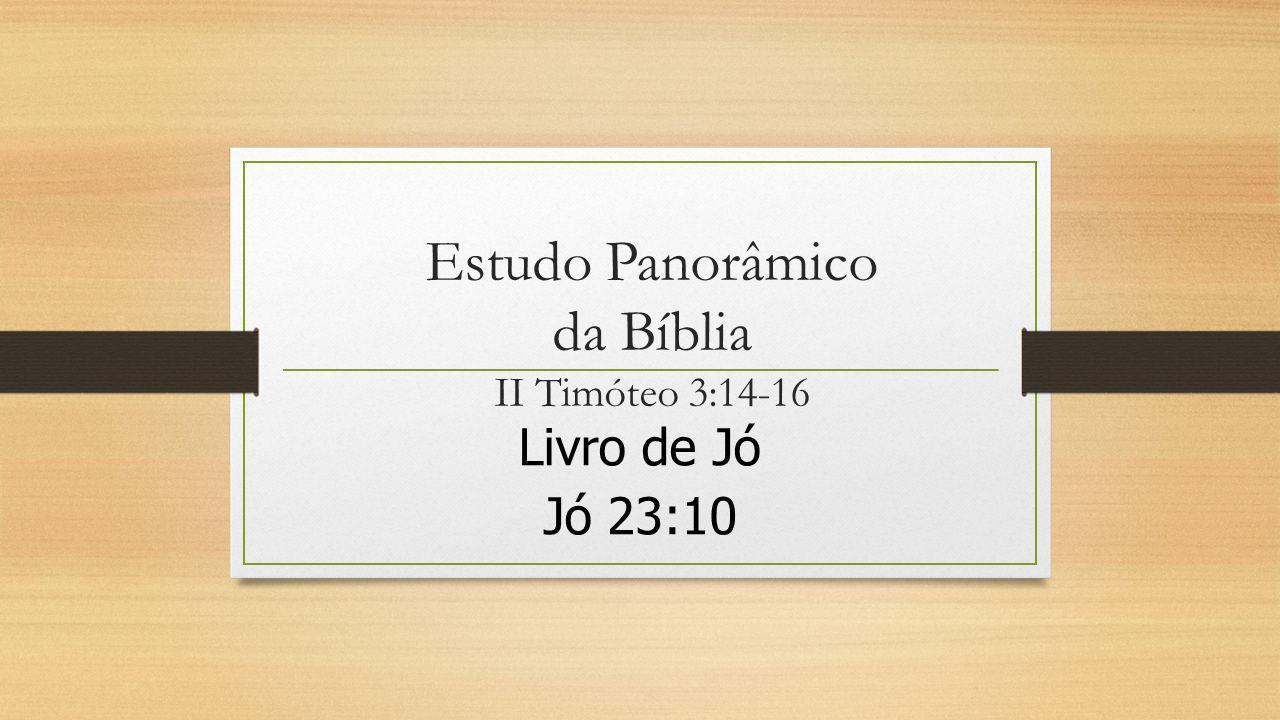 Estudo Panorâmico da Bíblia II Timóteo 3:14-16 Livro de Jó Jó 23:10