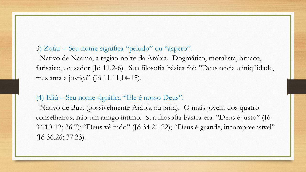 """3) Zofar – Seu nome significa """"peludo"""" ou """"áspero"""". Nativo de Naama, a região norte da Arábia. Dogmático, moralista, brusco, farisaico, acusador (Jó 1"""