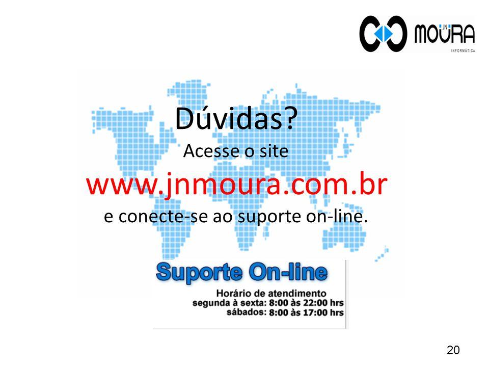 Dúvidas Acesse o site www.jnmoura.com.br e conecte-se ao suporte on-line. 20