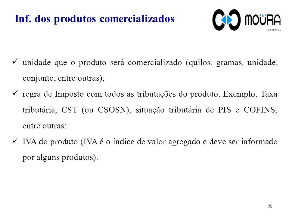  unidade que o produto será comercializado (quilos, gramas, unidade, conjunto, entre outras);  regra de Imposto com todos as tributações do produto.