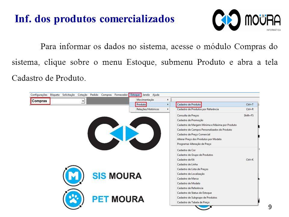 Para informar os dados no sistema, acesse o módulo Compras do sistema, clique sobre o menu Estoque, submenu Produto e abra a tela Cadastro de Produto.