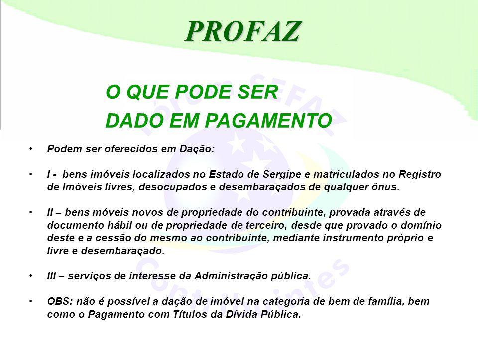 PROFAZ O QUE PODE SER DADO EM PAGAMENTO •Podem ser oferecidos em Dação: •I - bens imóveis localizados no Estado de Sergipe e matriculados no Registro