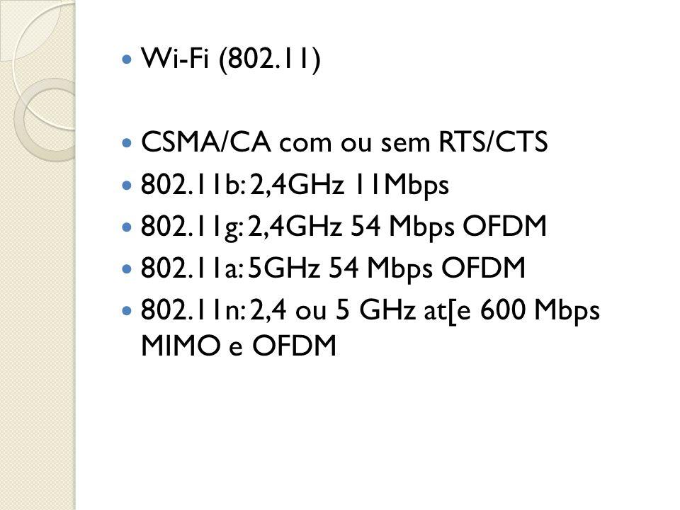  Wi-Fi (802.11)  CSMA/CA com ou sem RTS/CTS  802.11b: 2,4GHz 11Mbps  802.11g: 2,4GHz 54 Mbps OFDM  802.11a: 5GHz 54 Mbps OFDM  802.11n: 2,4 ou 5