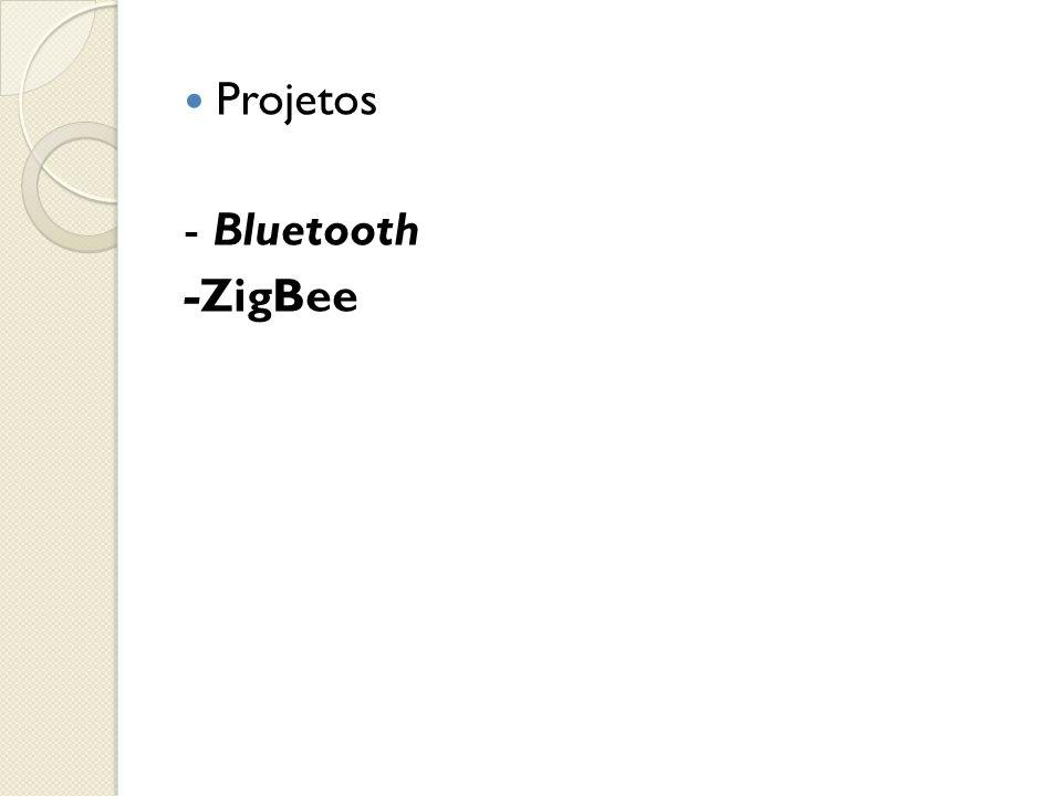  Projetos - Bluetooth -ZigBee