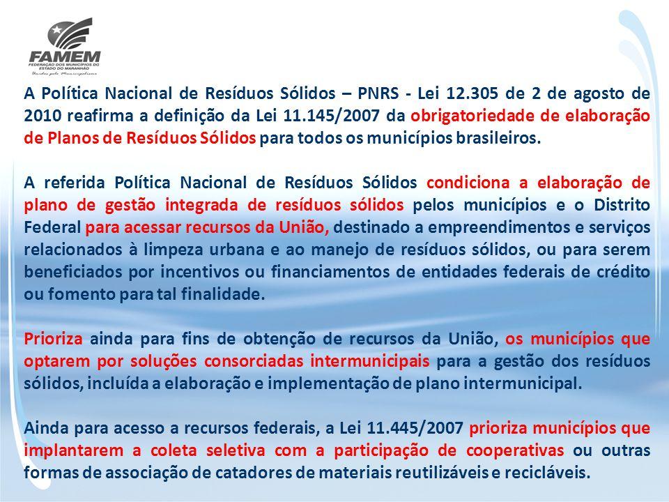 A Política Nacional de Resíduos Sólidos – PNRS - Lei 12.305 de 2 de agosto de 2010 reafirma a definição da Lei 11.145/2007 da obrigatoriedade de elabo
