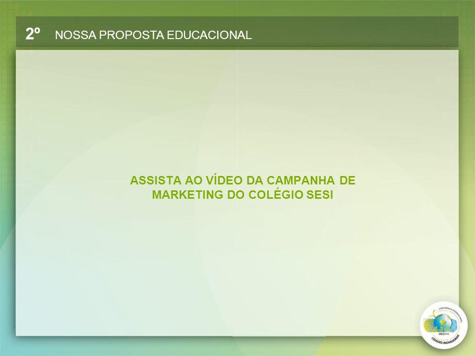 ASSISTA AO VÍDEO DA CAMPANHA DE MARKETING DO COLÉGIO SESI 2º NOSSA PROPOSTA EDUCACIONAL