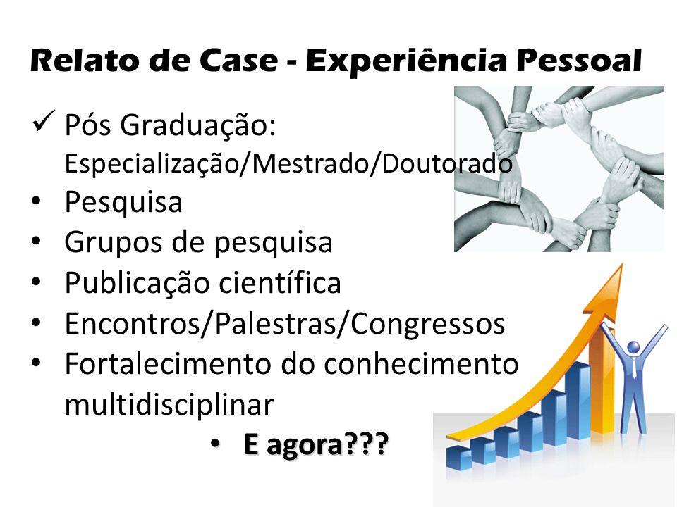 Relato de Case - Experiência Pessoal  Pós Graduação: Especialização/Mestrado/Doutorado • Pesquisa • Grupos de pesquisa • Publicação científica • Enco