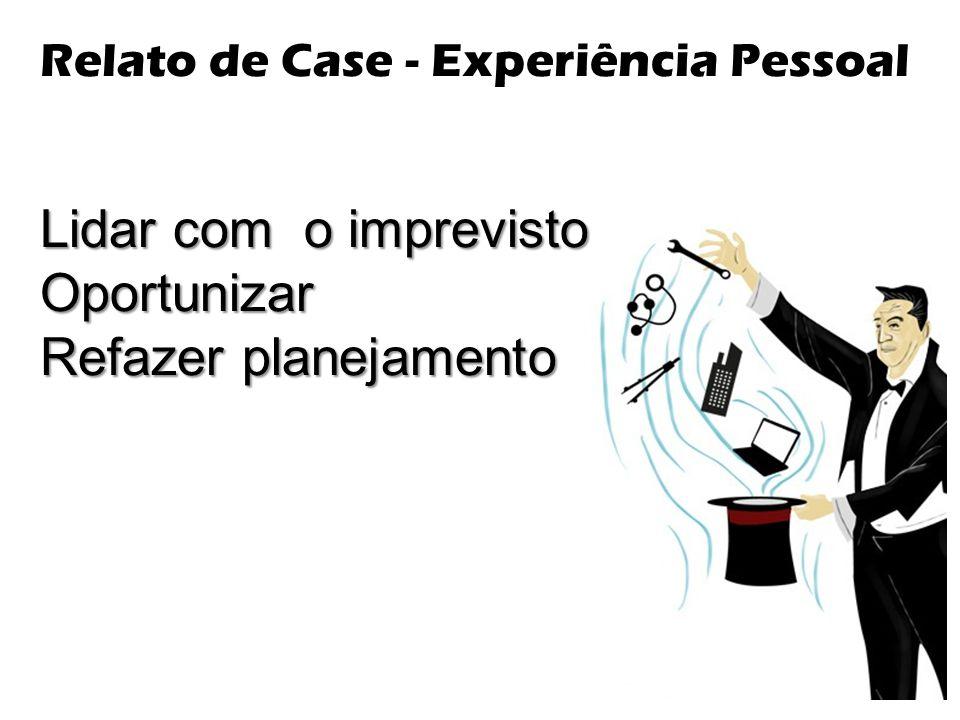 Relato de Case - Experiência Pessoal Lidar com o imprevisto Oportunizar Refazer planejamento