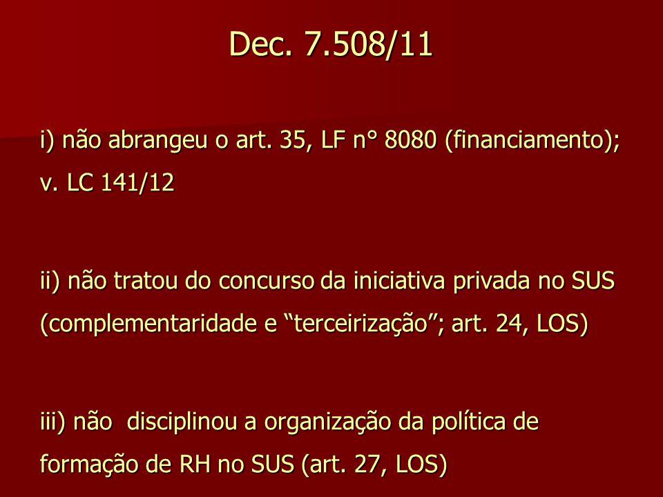 Dec. 7.508/11 i) não abrangeu o art. 35, LF n° 8080 (financiamento); v. LC 141/12 ii) não tratou do concurso da iniciativa privada no SUS (complementa