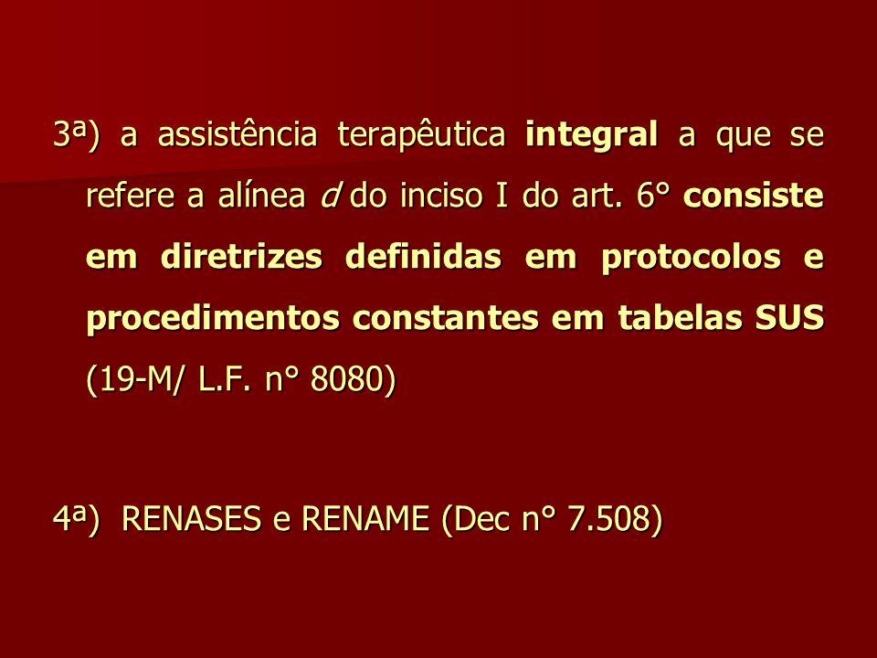 3ª) a assistência terapêutica integral a que se refere a alínea d do inciso I do art. 6° consiste em diretrizes definidas em protocolos e procedimento