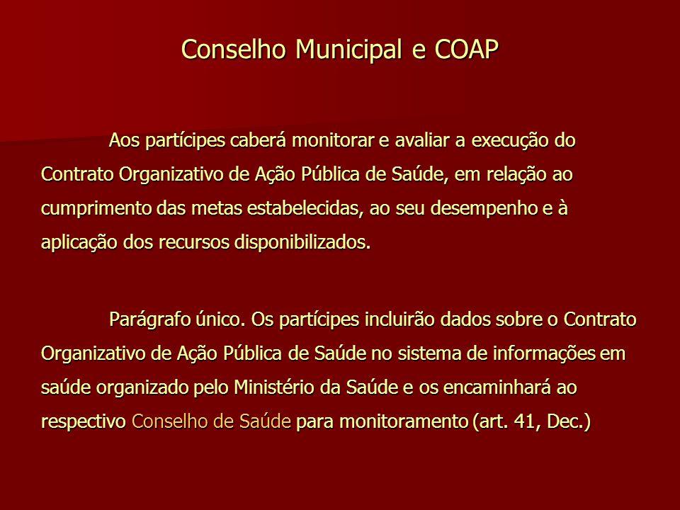 Conselho Municipal e COAP Aos partícipes caberá monitorar e avaliar a execução do Contrato Organizativo de Ação Pública de Saúde, em relação ao cumpri
