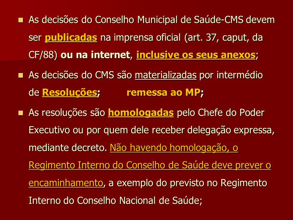  As decisões do Conselho Municipal de Saúde-CMS devem ser publicadas na imprensa oficial (art. 37, caput, da CF/88) ou na internet, inclusive os seus