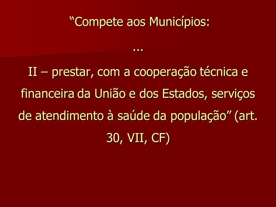 """""""Compete aos Municípios:... II – prestar, com a cooperação técnica e financeira da União e dos Estados, serviços de atendimento à saúde da população"""""""