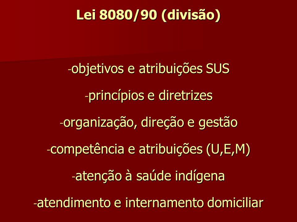 Lei 8080/90 (divisão) - objetivos e atribuições SUS - princípios e diretrizes - organização, direção e gestão - competência e atribuições (U,E,M) - at