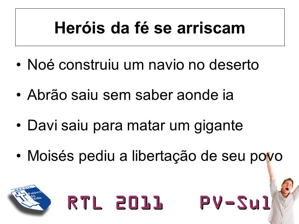 RTL 2011 PV-Sul Heróis se comprometem com uma visão •Visões são poderosas •Mas só vale a pena se vier de Deus •É apaixonante e vai exigir todo seu coração •Qual a visão de Deus para sua vida?