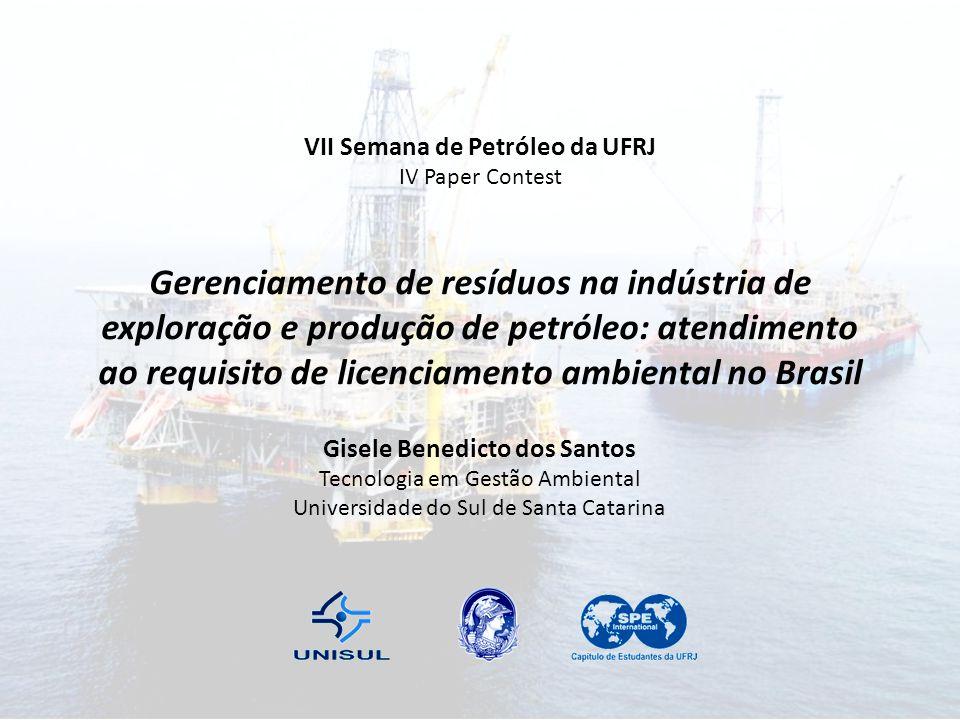 VII Semana de Petróleo da UFRJ IV Paper Contest Gerenciamento de resíduos na indústria de exploração e produção de petróleo: atendimento ao requisito