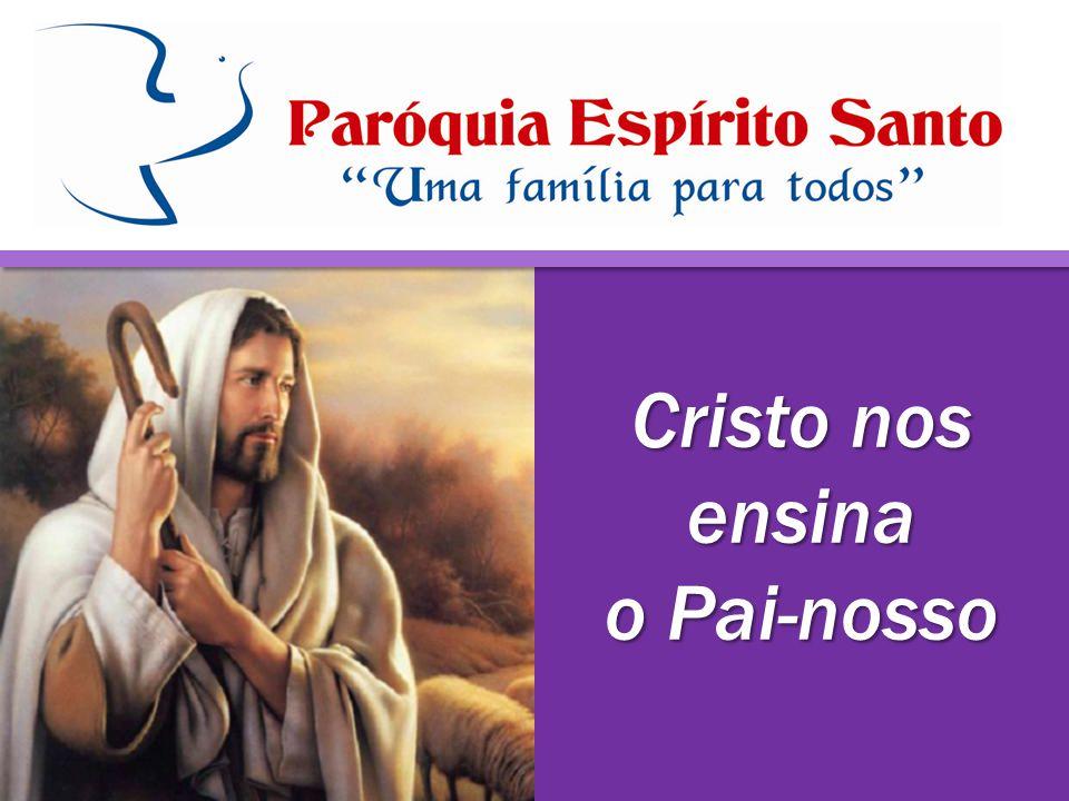 Cristo nos ensina o Pai-nosso