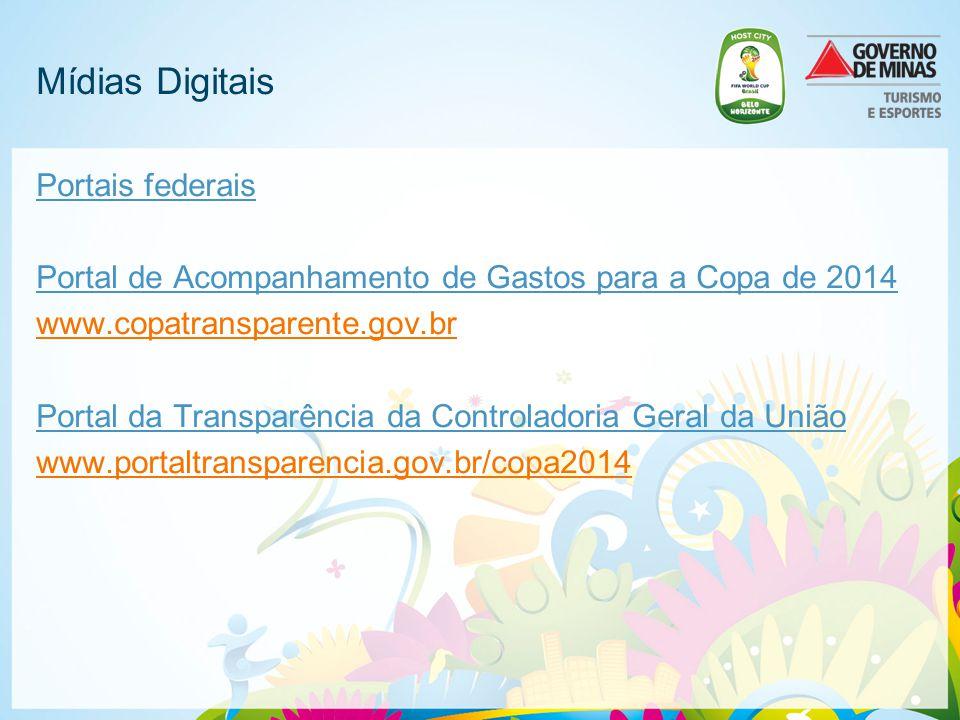 Mídias Digitais Portais federais Portal de Acompanhamento de Gastos para a Copa de 2014 www.copatransparente.gov.br Portal da Transparência da Control